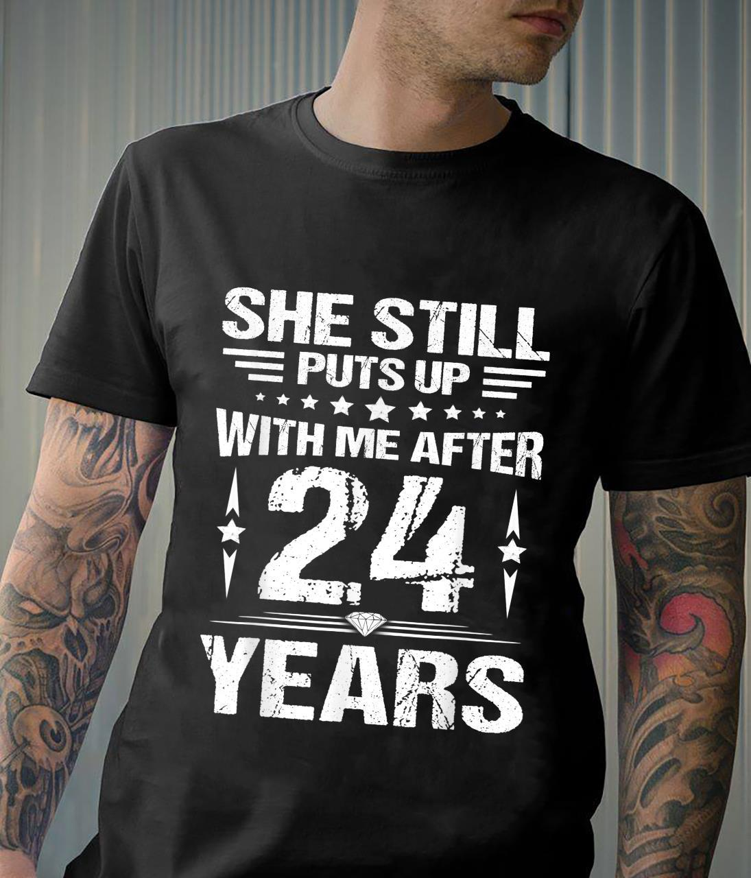 She Still Puts Up With Me After 24 Year Wedding Anniversary Shirt