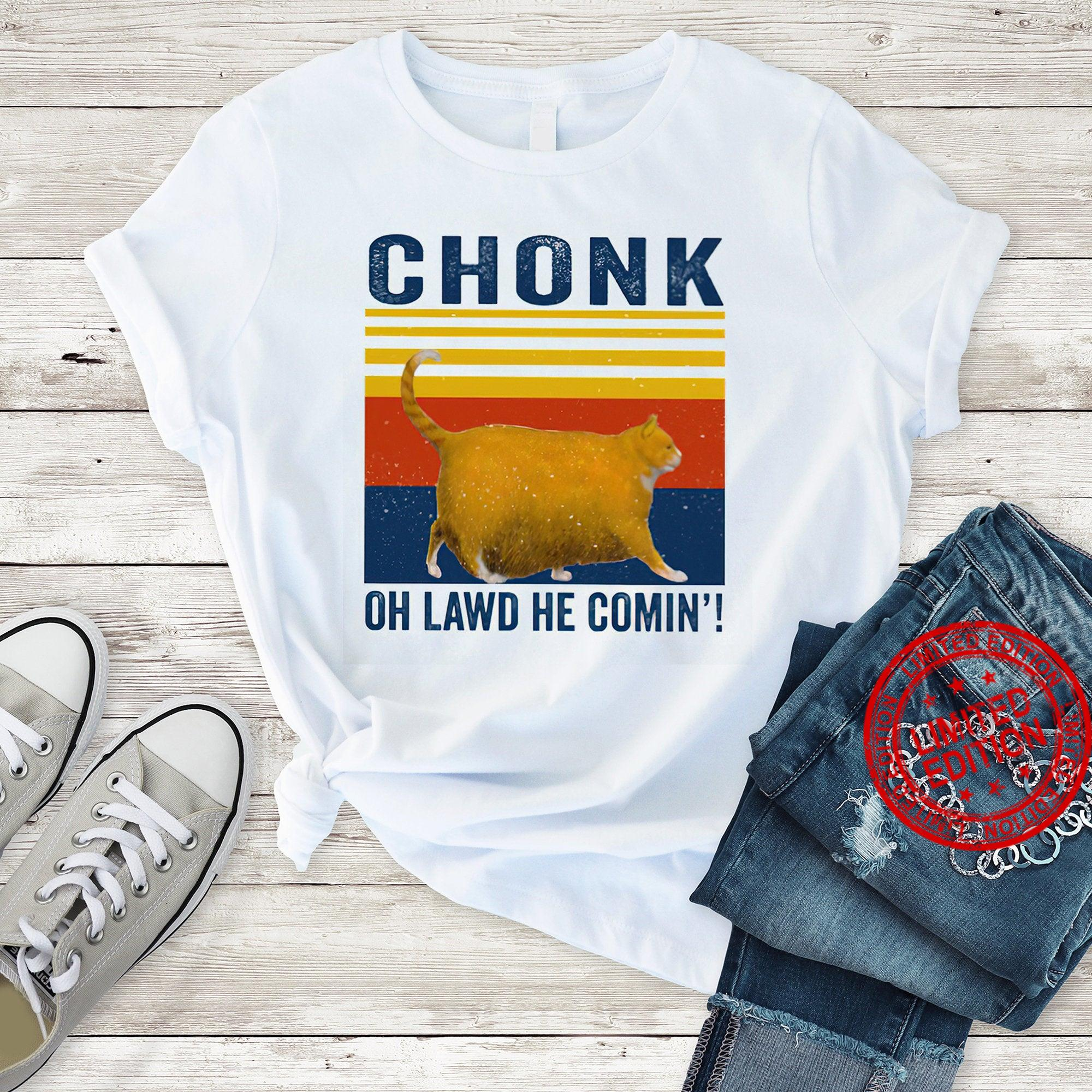 Vintage Chonk Cat Oh Lawd He Comin, Cat Owner Shirt