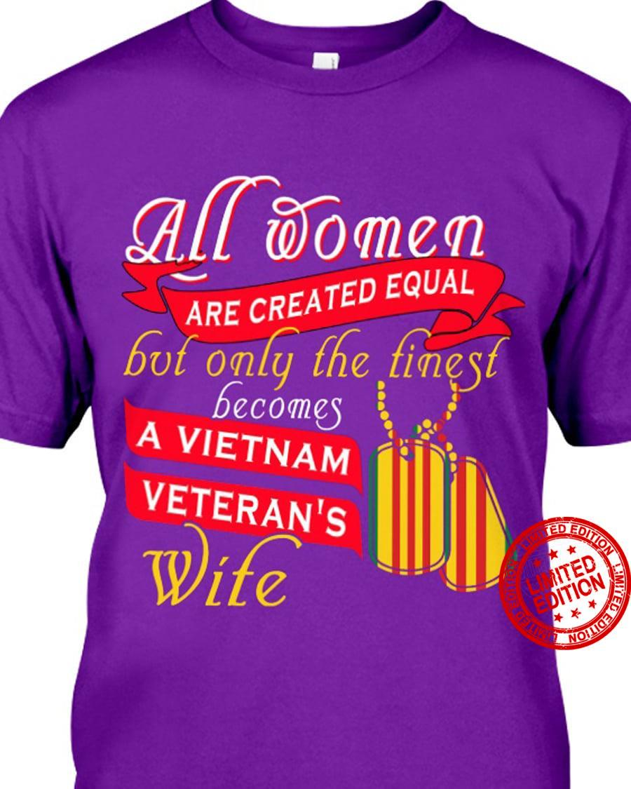 All Women Are Created Equal But Only The Finest Becomes A Vietnam Veteran's Wife Shirt