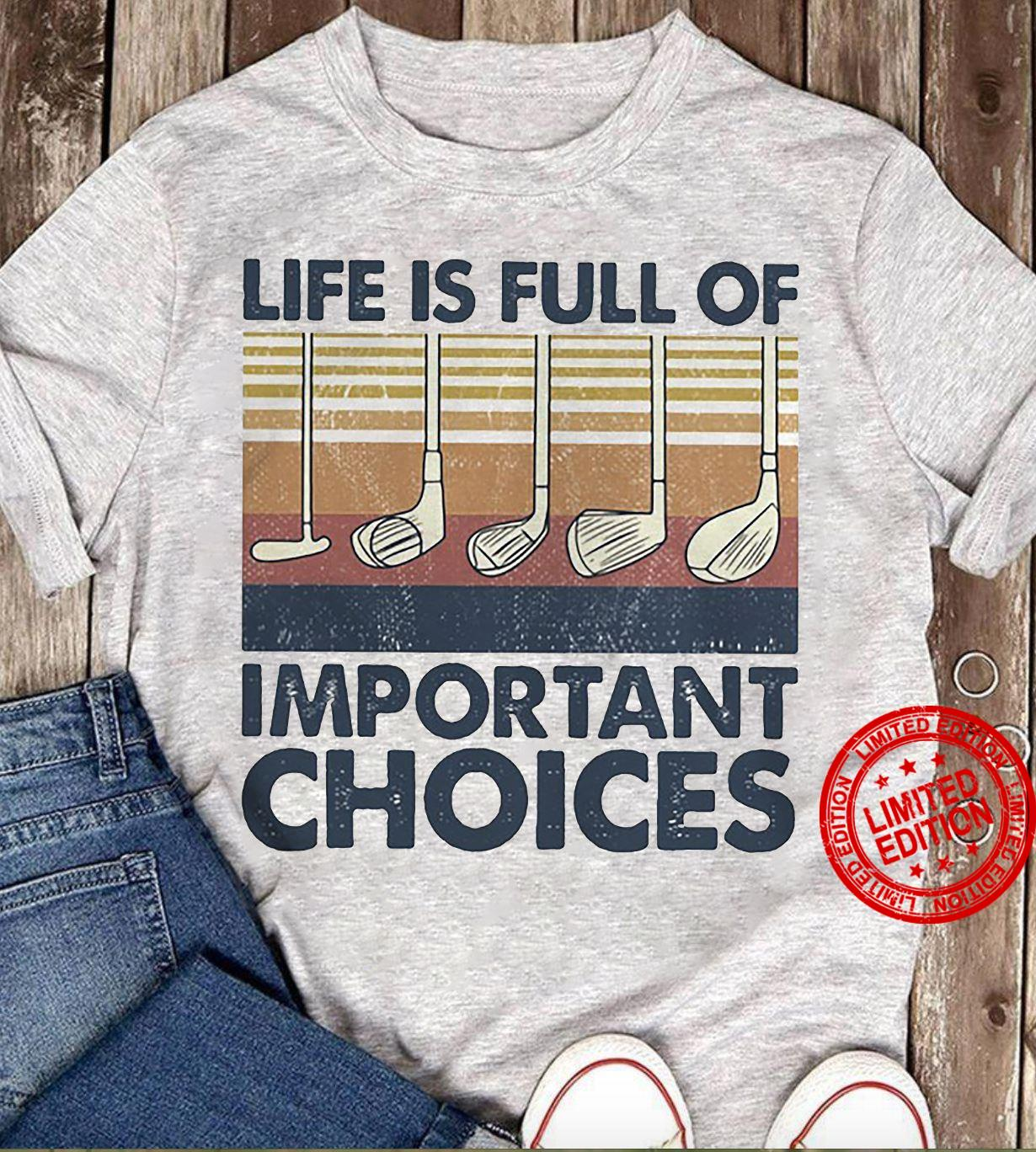 Golf Life Is Full Of Important Choices Shirt