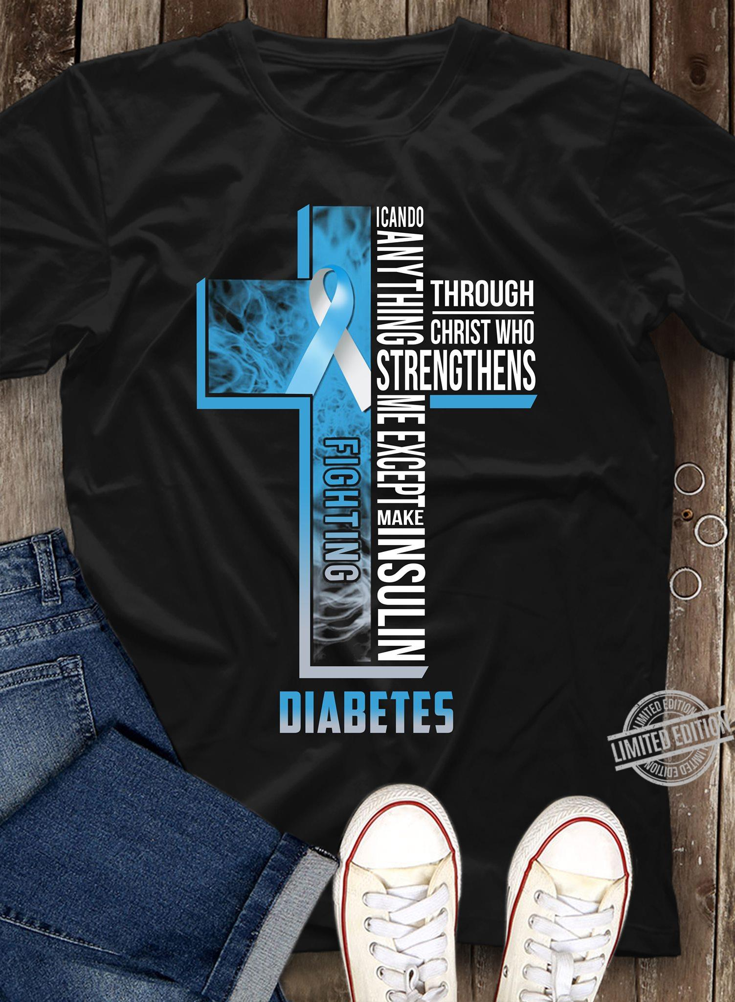 I Can Do Anything Through Christ Who Strengthens Me Except Make Insulin Diabetes Shirt