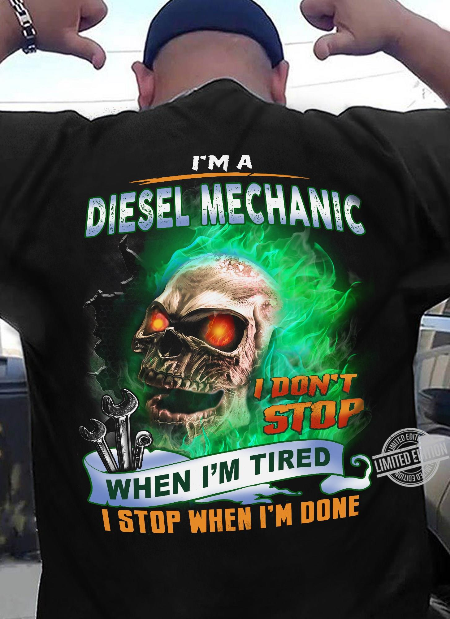 I'm A Diesel Mechanic I Don't Stop When I'm Tired Shirt