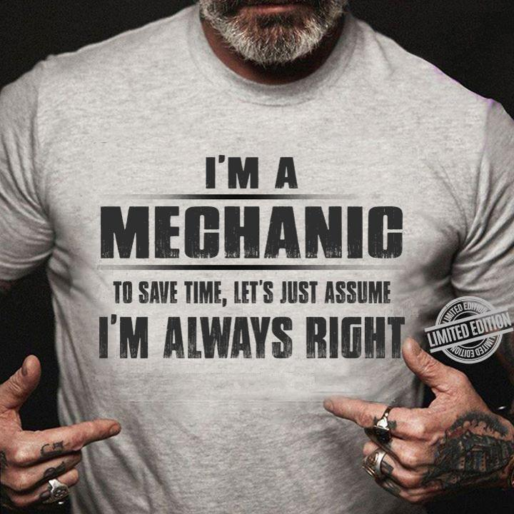 I'm A Mechanic To Save Time Let's Just Assume I'm Always Right Shirt