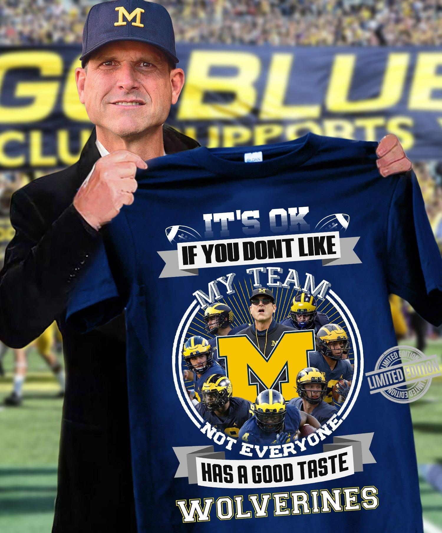 It's Ok If You Don't Like My Team Not Everyone Has A Good Taste Wolverines Shirt