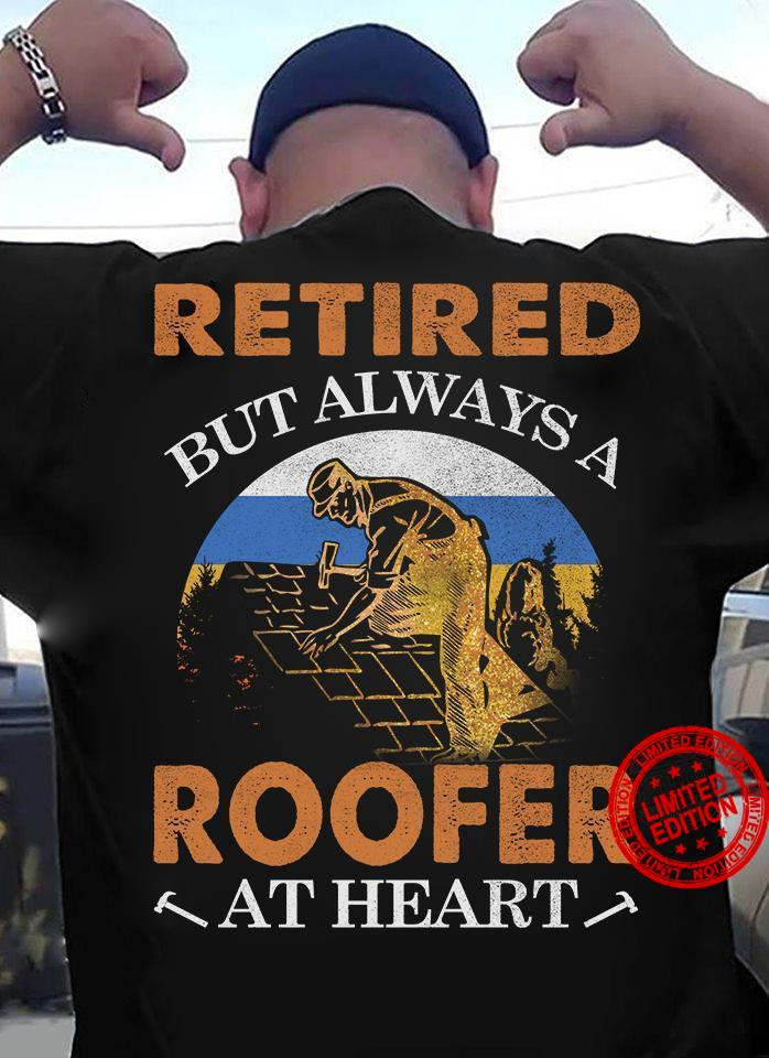 Retired But Always A Roofer At Heart Shirt