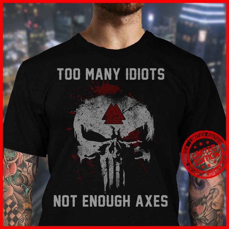 Too Many Idiots Not Enough Axes Shirt