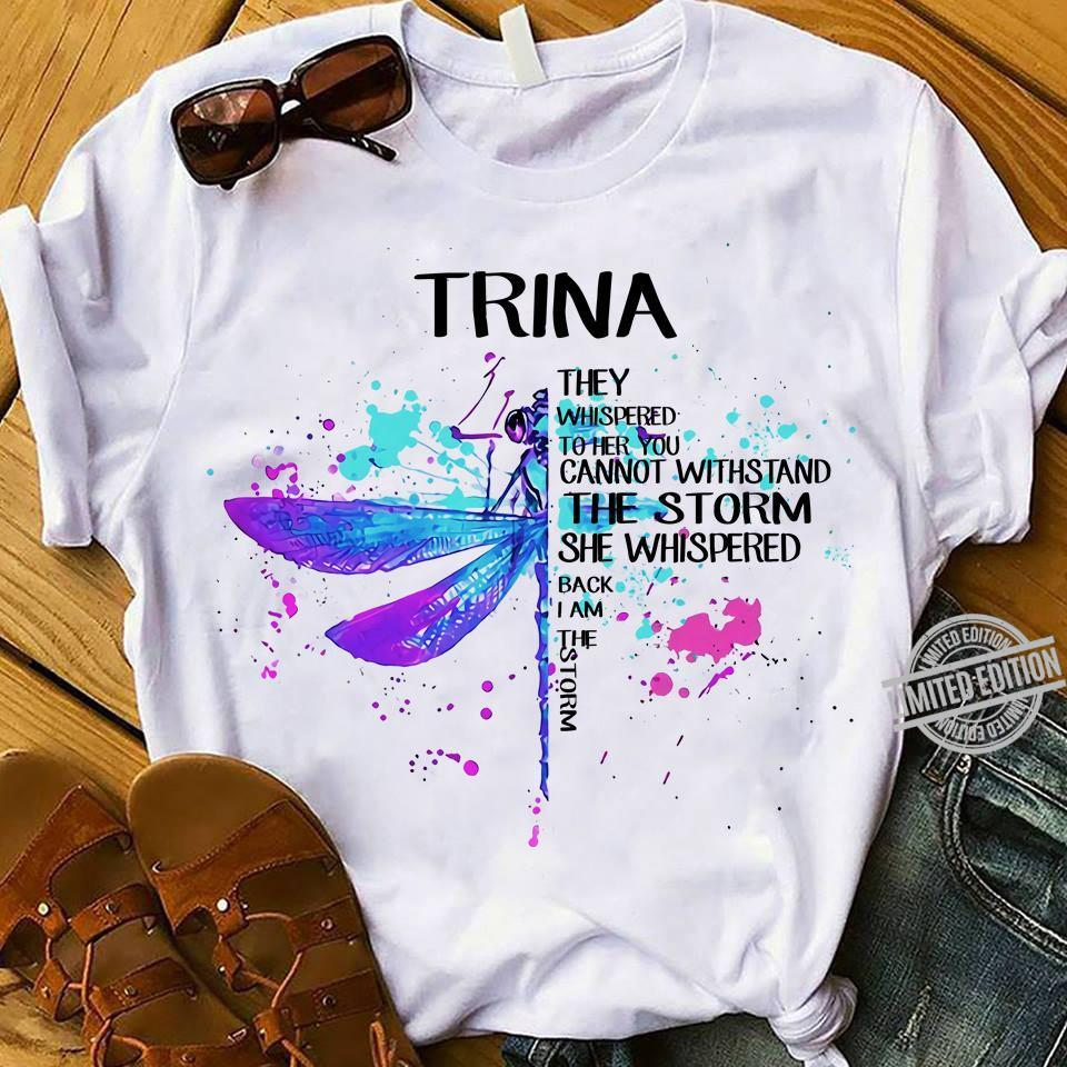 Trina They Whispered To Her You Cannot Withstand The Storm She Whispered Back I Am The Storm Shirt