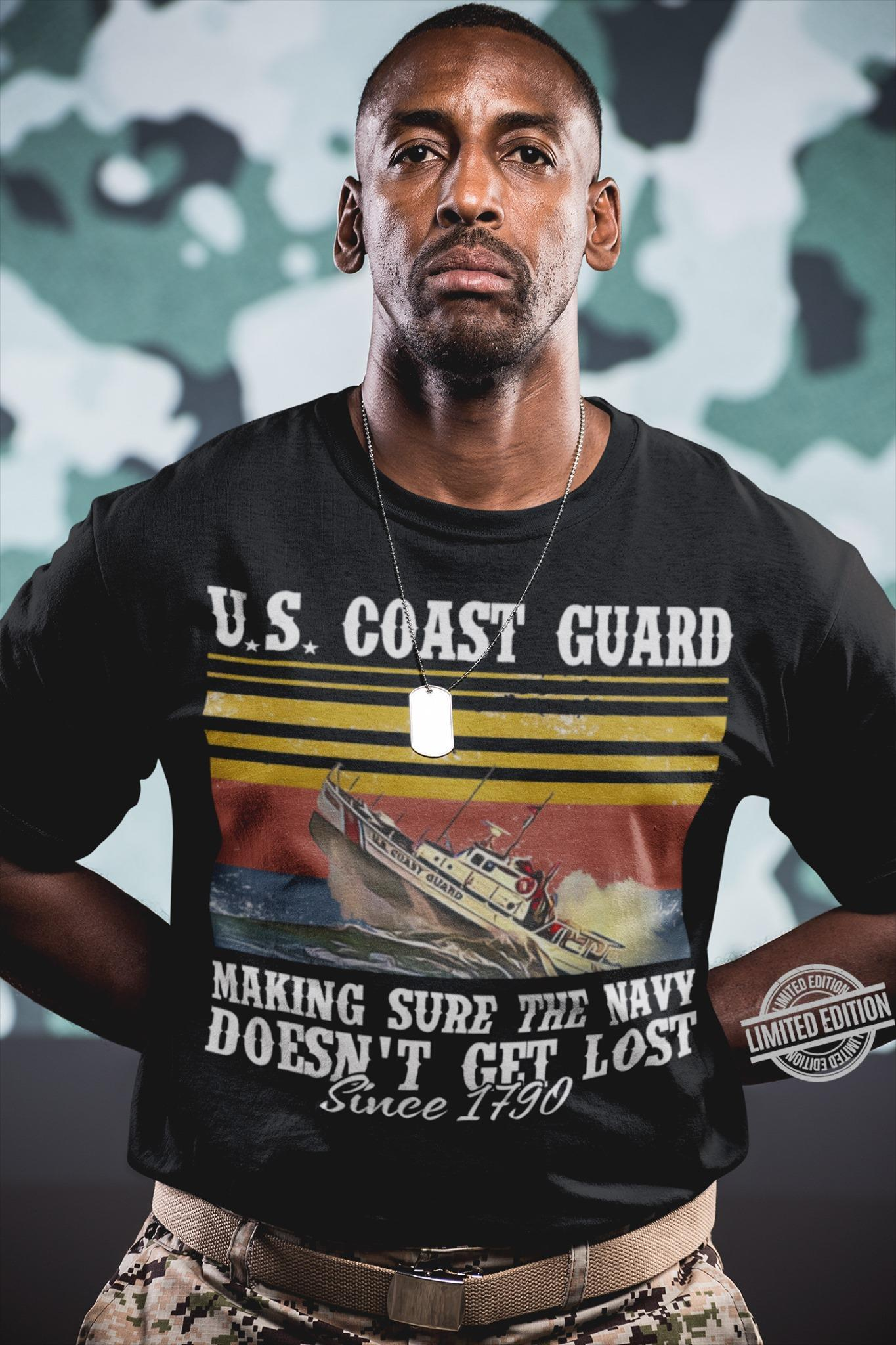 U.S Coast Guuard Making Sure The Navy Doesn't Get Lost Since 1790 Shirt