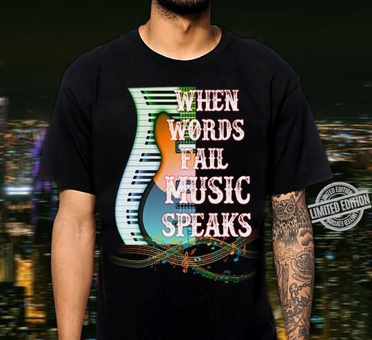 When Words Fail Music Speaks Shirt