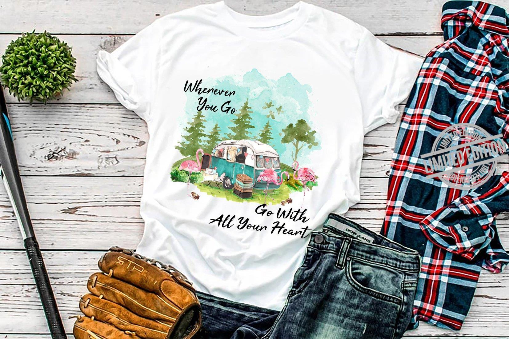 Wherever You Go Go With All Your Heart Shirt